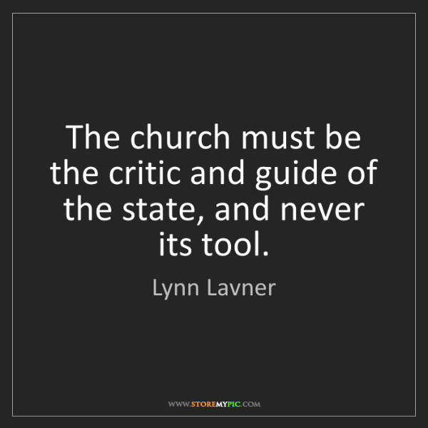 Lynn Lavner: The church must be the critic and guide of the state,...