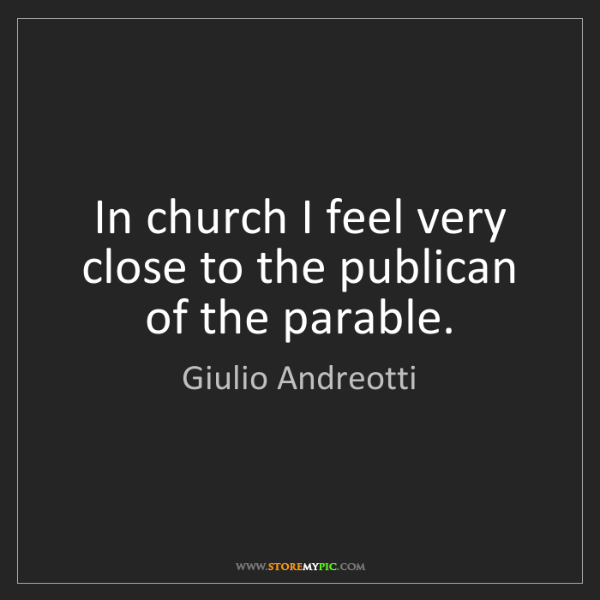 Giulio Andreotti: In church I feel very close to the publican of the parable.