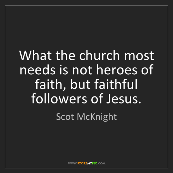 Scot McKnight: What the church most needs is not heroes of faith, but...