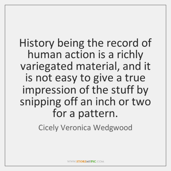 History being the record of human action is a richly variegated material, ...
