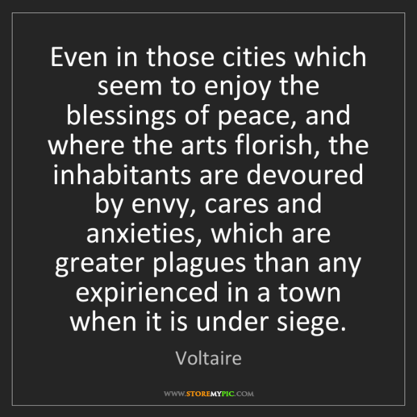 Voltaire: Even in those cities which seem to enjoy the blessings...