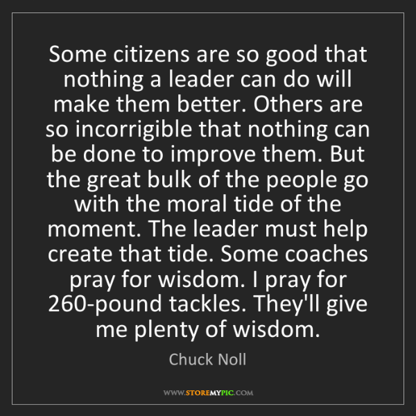 Chuck Noll: Some citizens are so good that nothing a leader can do...