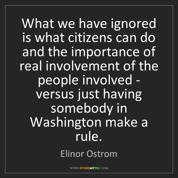 Elinor Ostrom: What we have ignored is what citizens can do and the...
