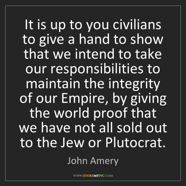 John Amery: It is up to you civilians to give a hand to show that...