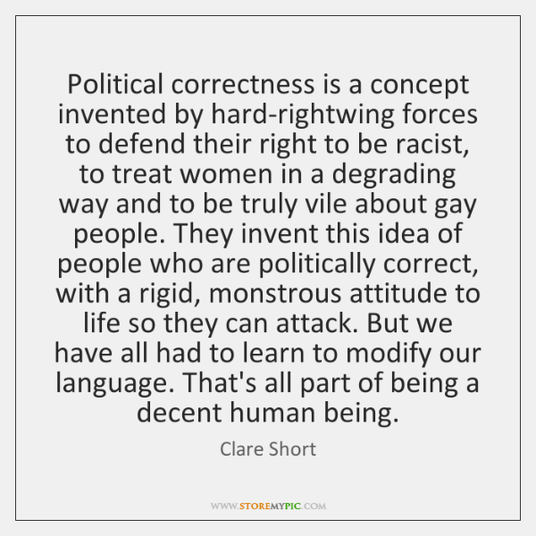Political correctness is a concept invented by hard-rightwing forces to defend their ...