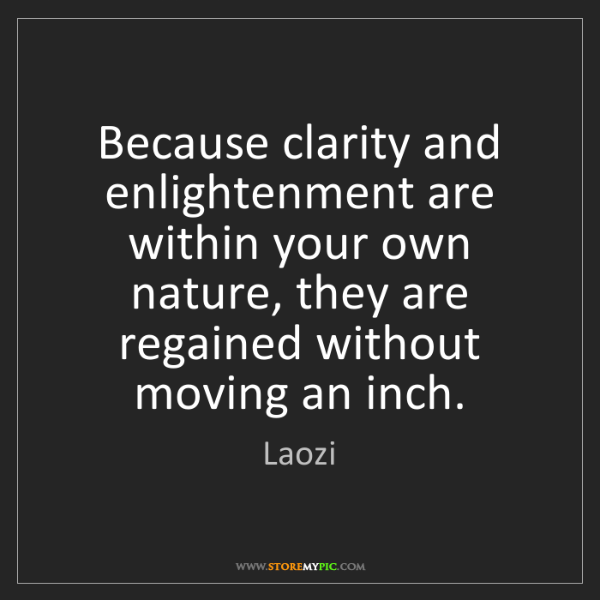 Laozi: Because clarity and enlightenment are within your own...