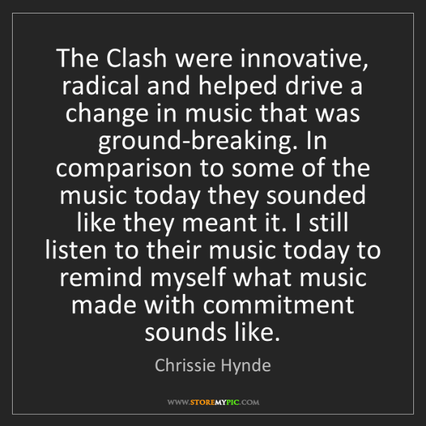 Chrissie Hynde: The Clash were innovative, radical and helped drive a...