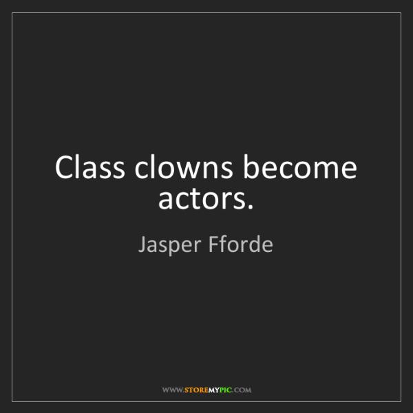 Jasper Fforde: Class clowns become actors.