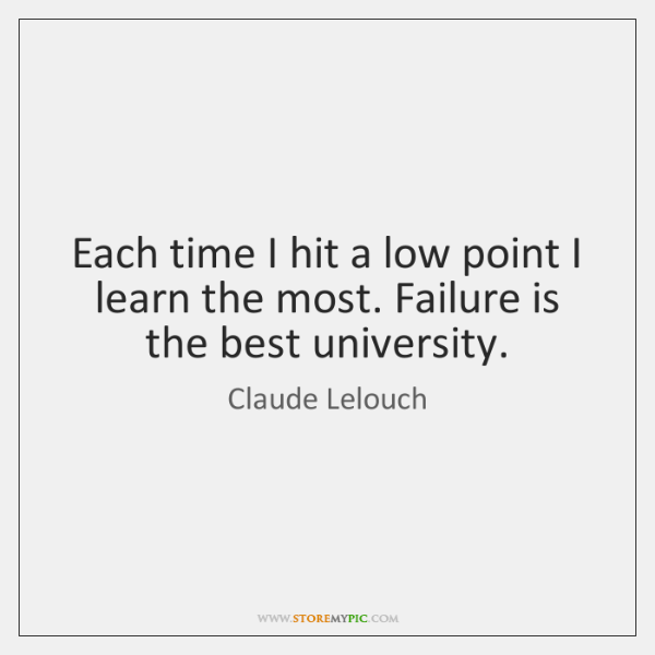Each time I hit a low point I learn the most. Failure ...