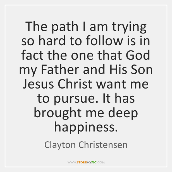 The path I am trying so hard to follow is in fact ...