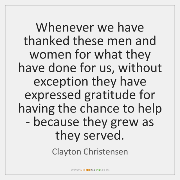 Whenever we have thanked these men and women for what they have ...