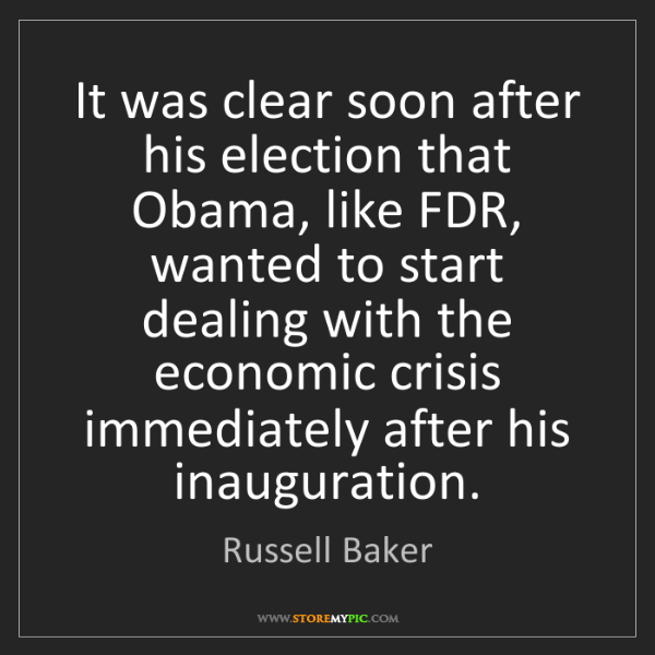 Russell Baker: It was clear soon after his election that Obama, like...