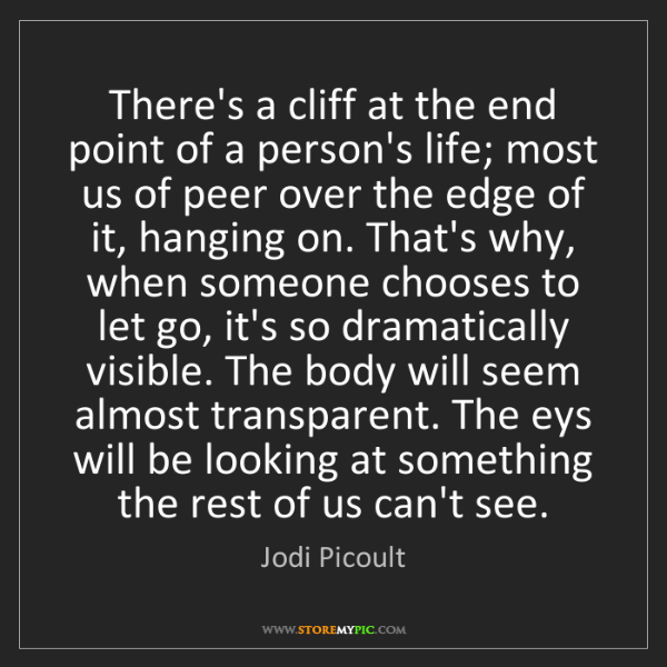 Jodi Picoult: There's a cliff at the end point of a person's life;...
