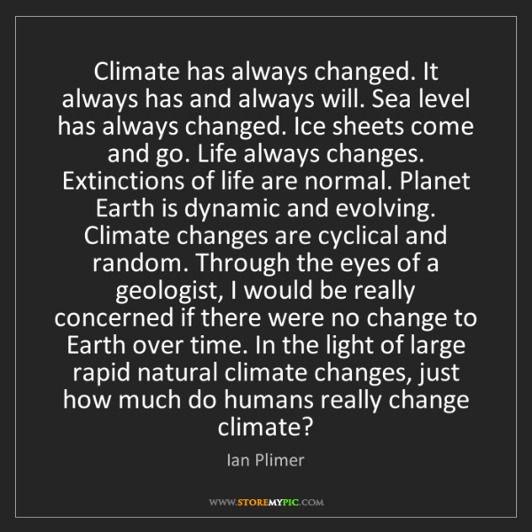 Ian Plimer: Climate has always changed. It always has and always...