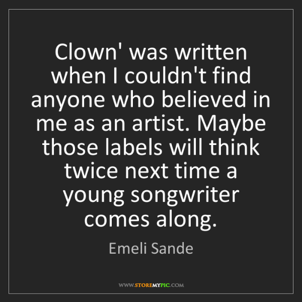 Emeli Sande: Clown' was written when I couldn't find anyone who believed...