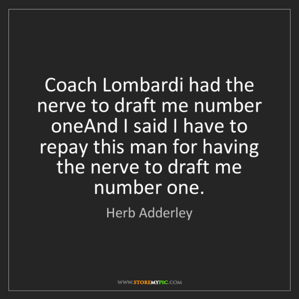 Herb Adderley: Coach Lombardi had the nerve to draft me number oneAnd...