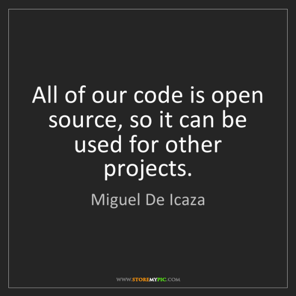 Miguel De Icaza: All of our code is open source, so it can be used for...