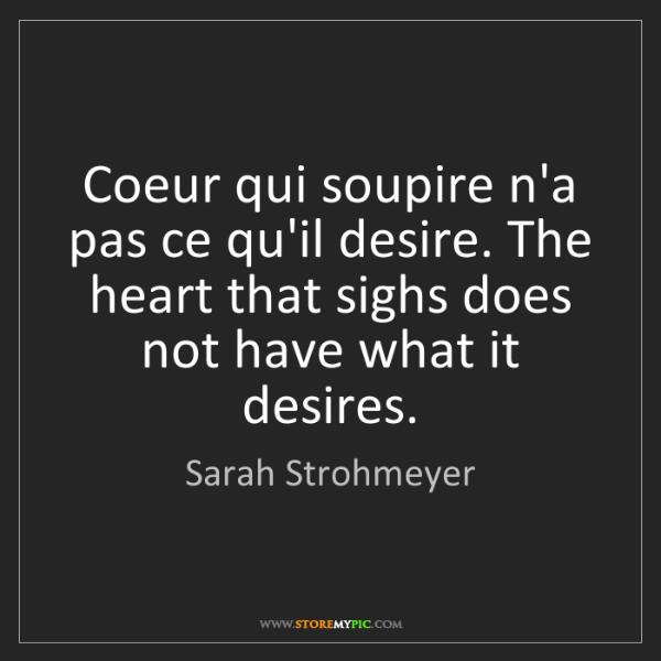 Sarah Strohmeyer: Coeur qui soupire n'a pas ce qu'il desire. The heart...
