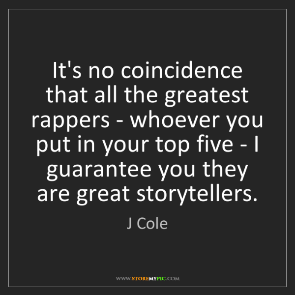 J Cole: It's no coincidence that all the greatest rappers - whoever...
