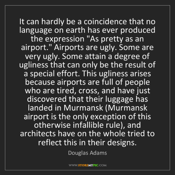 Douglas Adams: It can hardly be a coincidence that no language on earth...