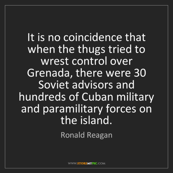 Ronald Reagan: It is no coincidence that when the thugs tried to wrest...