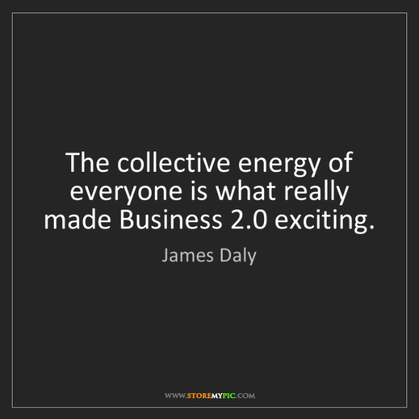 James Daly: The collective energy of everyone is what really made...