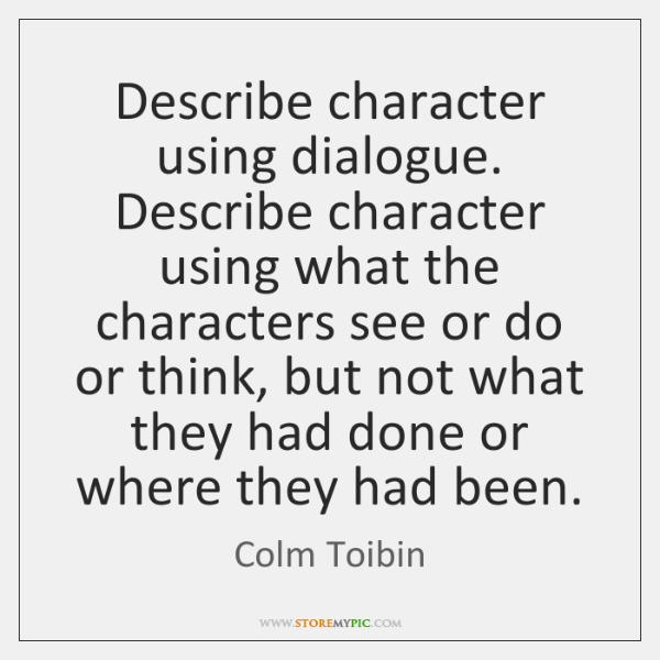 Describe character using dialogue. Describe character using what the characters see or ...