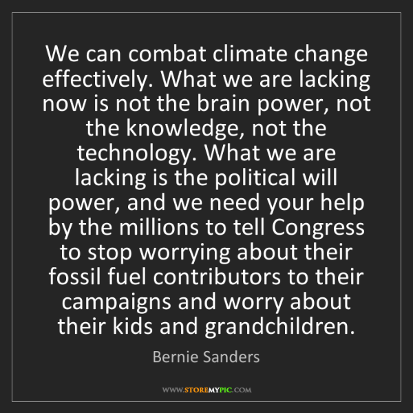 Bernie Sanders: We can combat climate change effectively. What we are...