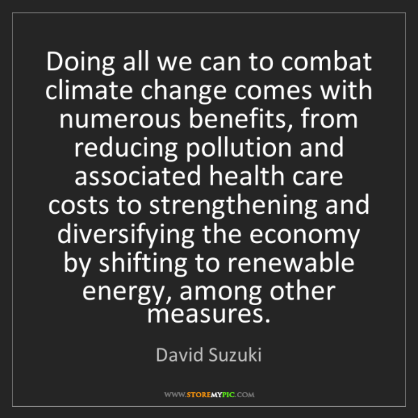 David Suzuki: Doing all we can to combat climate change comes with...