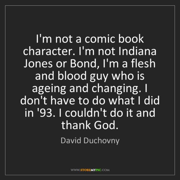 David Duchovny: I'm not a comic book character. I'm not Indiana Jones...