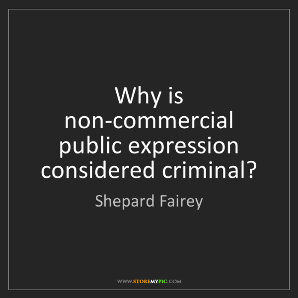 Shepard Fairey: Why is non-commercial public expression considered criminal?