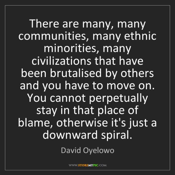 David Oyelowo: There are many, many communities, many ethnic minorities,...
