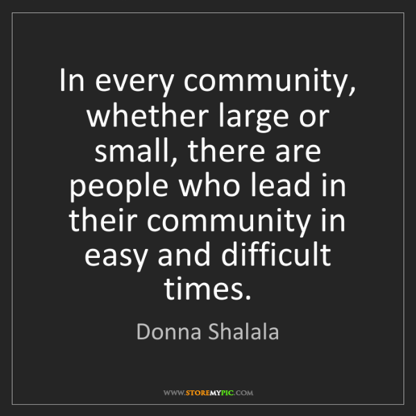 Donna Shalala: In every community, whether large or small, there are...