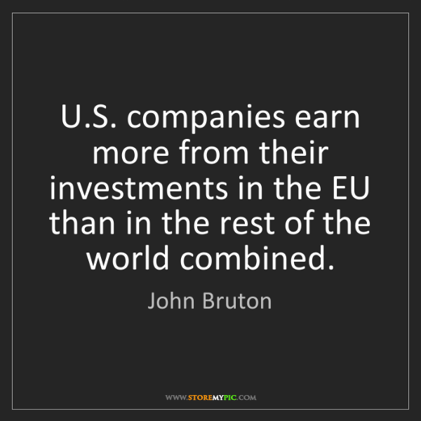 John Bruton: U.S. companies earn more from their investments in the...