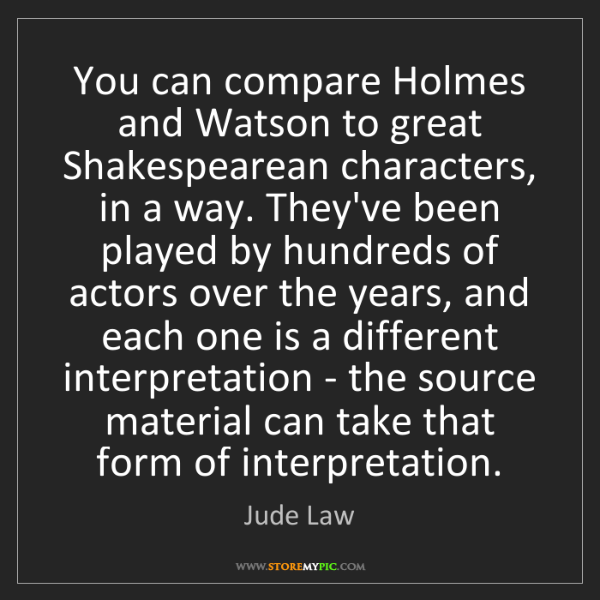 Jude Law: You can compare Holmes and Watson to great Shakespearean...