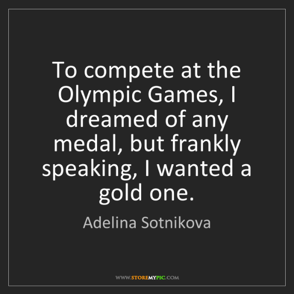 Adelina Sotnikova: To compete at the Olympic Games, I dreamed of any medal,...