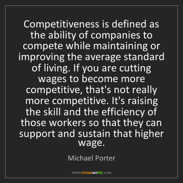 Michael Porter: Competitiveness is defined as the ability of companies...