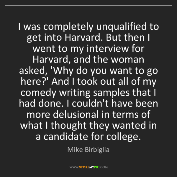 Mike Birbiglia: I was completely unqualified to get into Harvard. But...