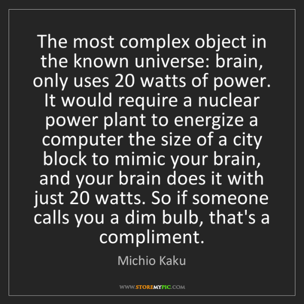 Michio Kaku: The most complex object in the known universe: brain,...