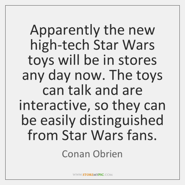 Apparently the new high-tech Star Wars toys will be in stores any ...