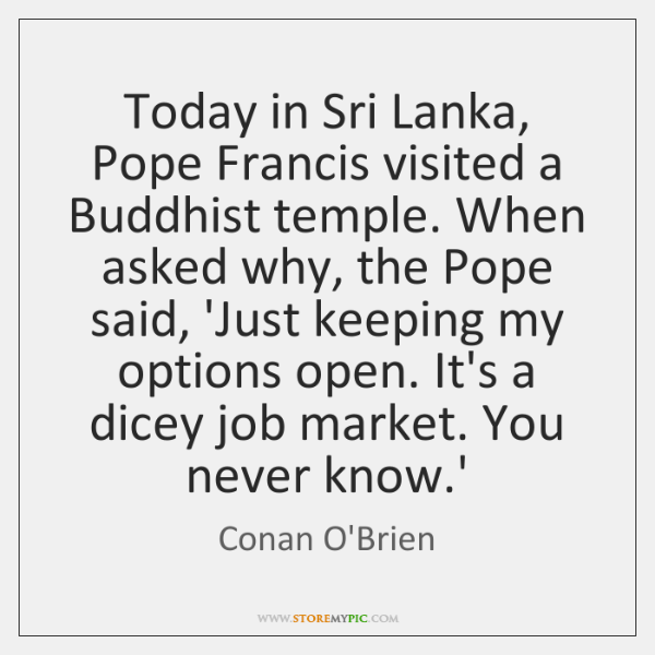Today in Sri Lanka, Pope Francis visited a Buddhist temple. When asked ...