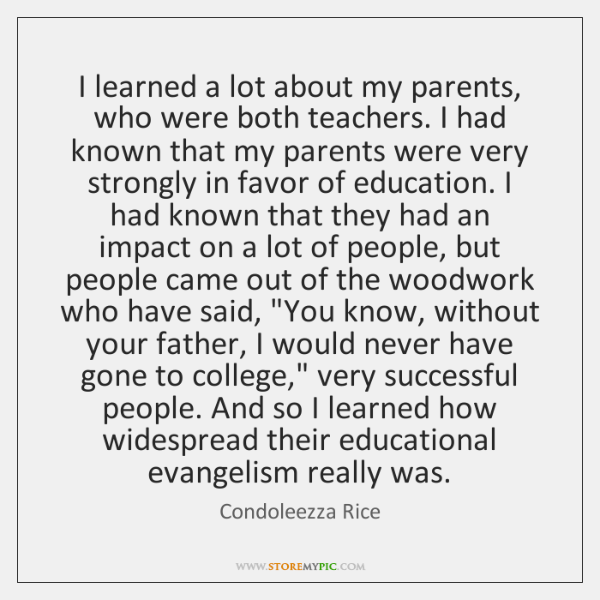 I learned a lot about my parents, who were both teachers. I ...