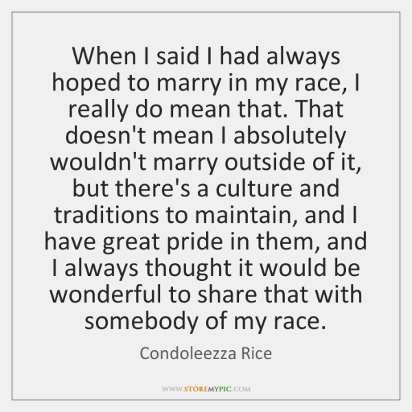 When I said I had always hoped to marry in my race, ...