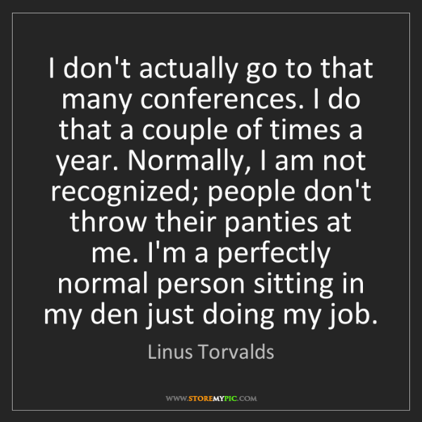 Linus Torvalds: I don't actually go to that many conferences. I do that...
