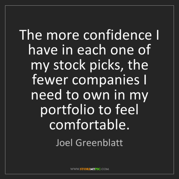 Joel Greenblatt: The more confidence I have in each one of my stock picks,...