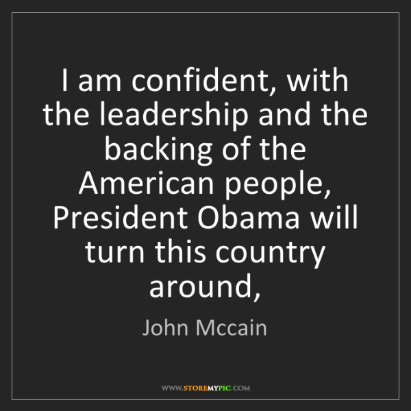 John Mccain: I am confident, with the leadership and the backing of...