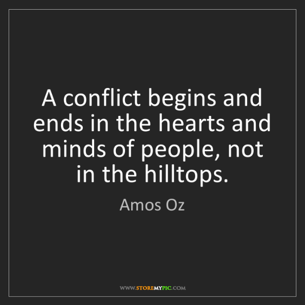 Amos Oz: A conflict begins and ends in the hearts and minds of...