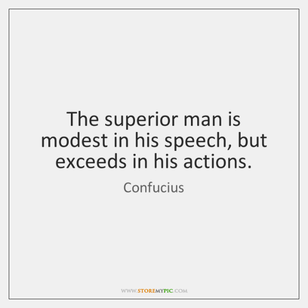 The superior man is modest in his speech, but exceeds in his ...