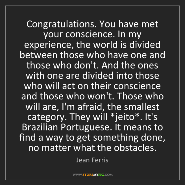 Jean Ferris: Congratulations. You have met your conscience. In my...
