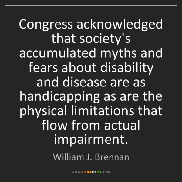 William J. Brennan: Congress acknowledged that society's accumulated myths...